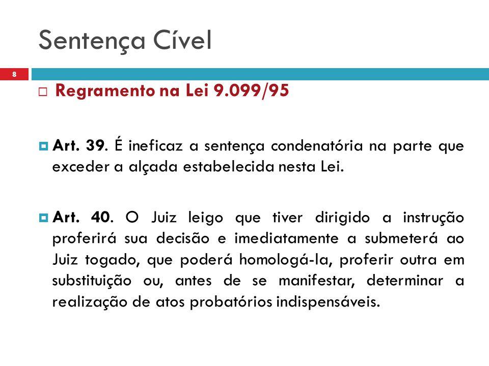 Sentença Cível 8  Regramento na Lei 9.099/95  Art. 39. É ineficaz a sentença condenatória na parte que exceder a alçada estabelecida nesta Lei.  Ar