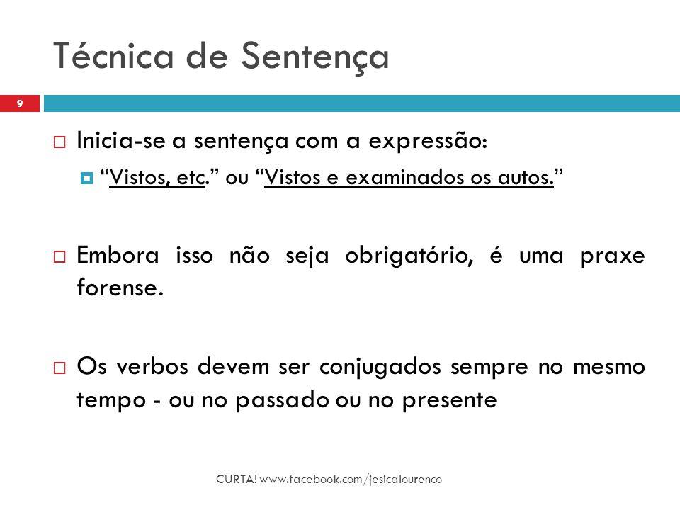 """Técnica de Sentença CURTA! www.facebook.com/jesicalourenco 9  Inicia-se a sentença com a expressão:  """"Vistos, etc."""" ou """"Vistos e examinados os autos"""