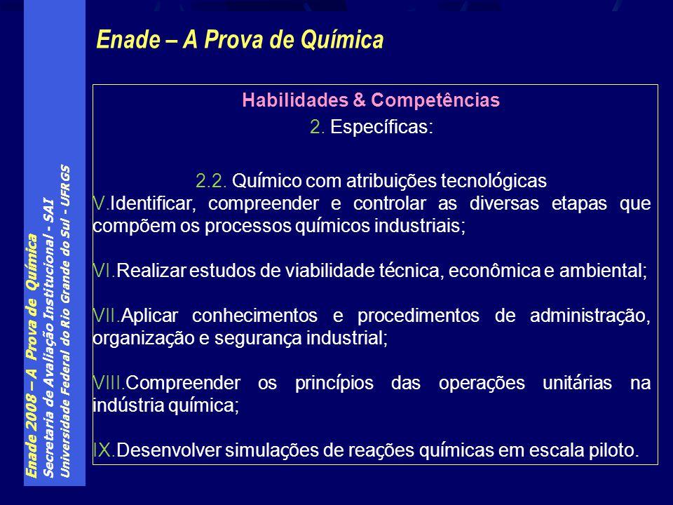 Enade 2008 – A Prova de Química Secretaria de Avaliação Institucional - SAI Universidade Federal do Rio Grande do Sul - UFRGS Enade – A Prova de Química Habilidades & Competências 2.