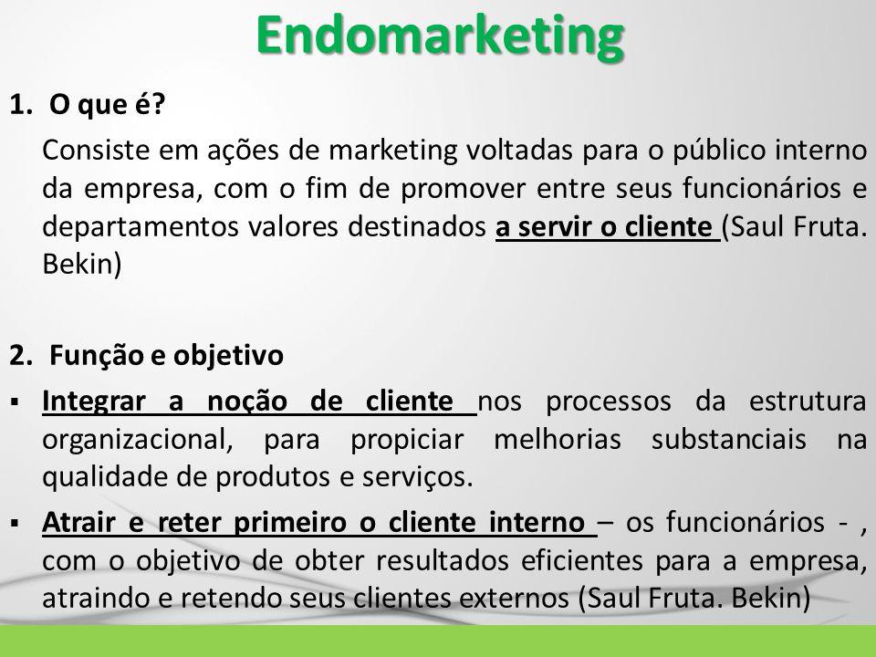 Endomarketing 1. O que é? Consiste em ações de marketing voltadas para o público interno da empresa, com o fim de promover entre seus funcionários e d
