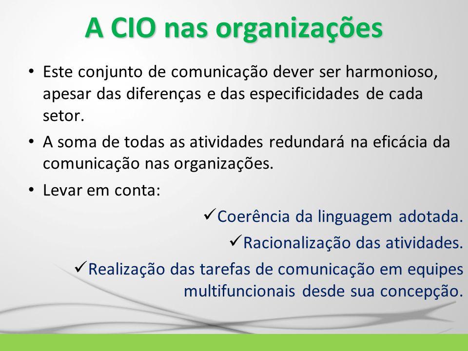 A CIO nas organizações Este conjunto de comunicação dever ser harmonioso, apesar das diferenças e das especificidades de cada setor. A soma de todas a