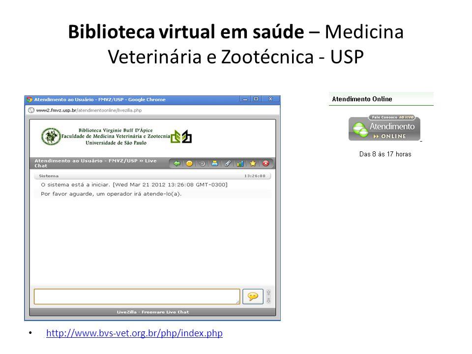Biblioteca virtual em saúde – Medicina Veterinária e Zootécnica - USP http://bibliotecafmvzusp.blogspot.com.br/p/servicos-online.html