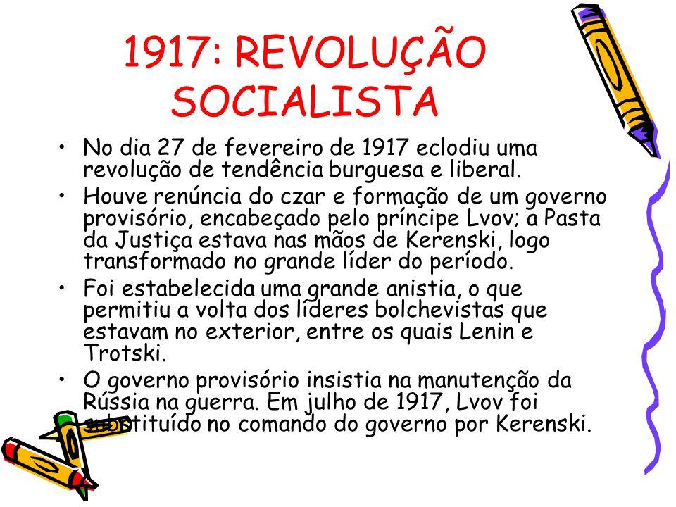 1917: REVOLUÇÃO SOCIALISTA No dia 27 de fevereiro de 1917 eclodiu uma revolução de tendência burguesa e liberal. Houve renúncia do czar e formação de