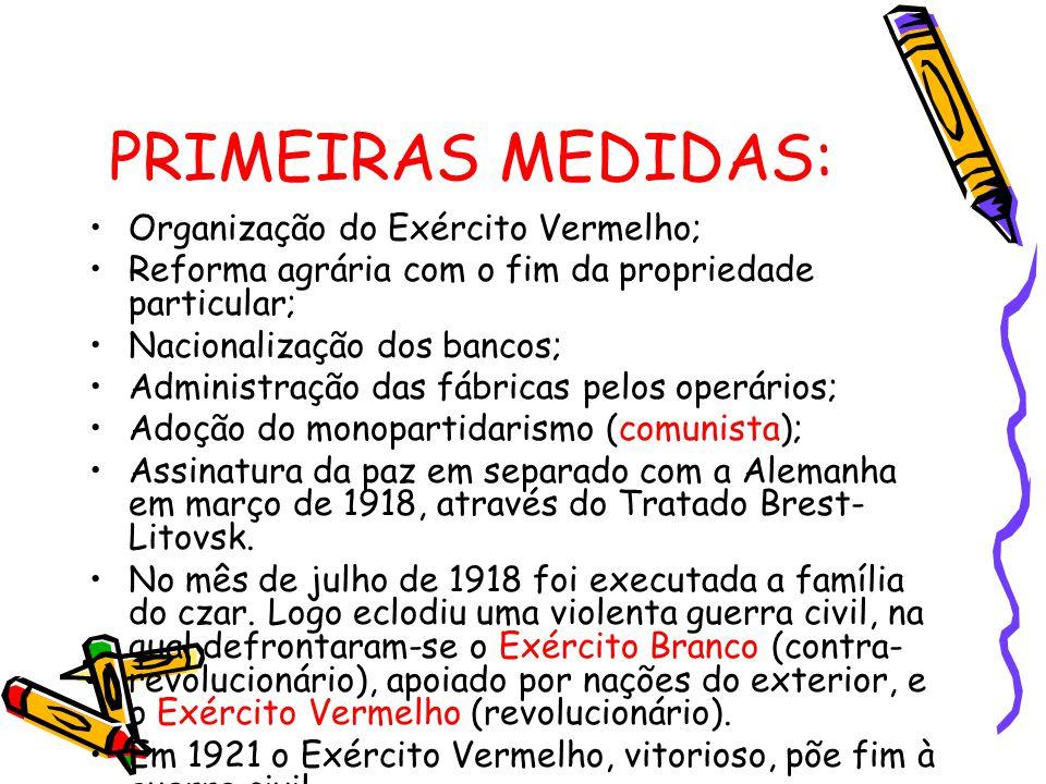 PRIMEIRAS MEDIDAS: Organização do Exército Vermelho; Reforma agrária com o fim da propriedade particular; Nacionalização dos bancos; Administração das