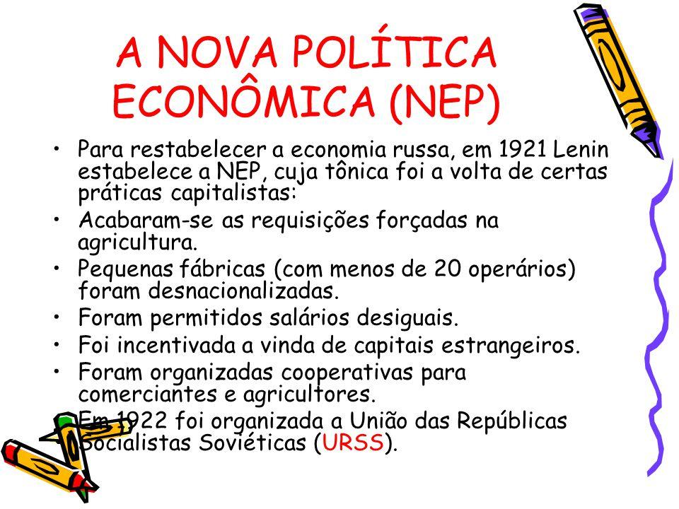 A NOVA POLÍTICA ECONÔMICA (NEP) Para restabelecer a economia russa, em 1921 Lenin estabelece a NEP, cuja tônica foi a volta de certas práticas capital
