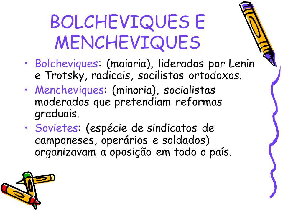 BOLCHEVIQUES E MENCHEVIQUES Bolcheviques: (maioria), liderados por Lenin e Trotsky, radicais, socilistas ortodoxos. Mencheviques: (minoria), socialist