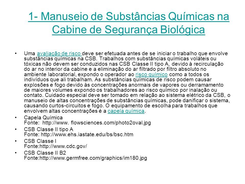 1- Manuseio de Substâncias Químicas na Cabine de Segurança Biológica Uma avaliação de risco deve ser efetuada antes de se iniciar o trabalho que envol
