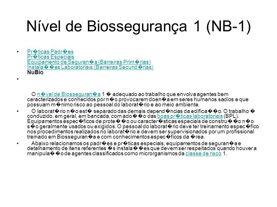 Nível de Biossegurança 1 (NB-1) Pr � ticas Padr � es Pr � ticas Especiais Equipamento de Seguran � a (Barreiras Prim � rias) Instala �� es Laboratoria