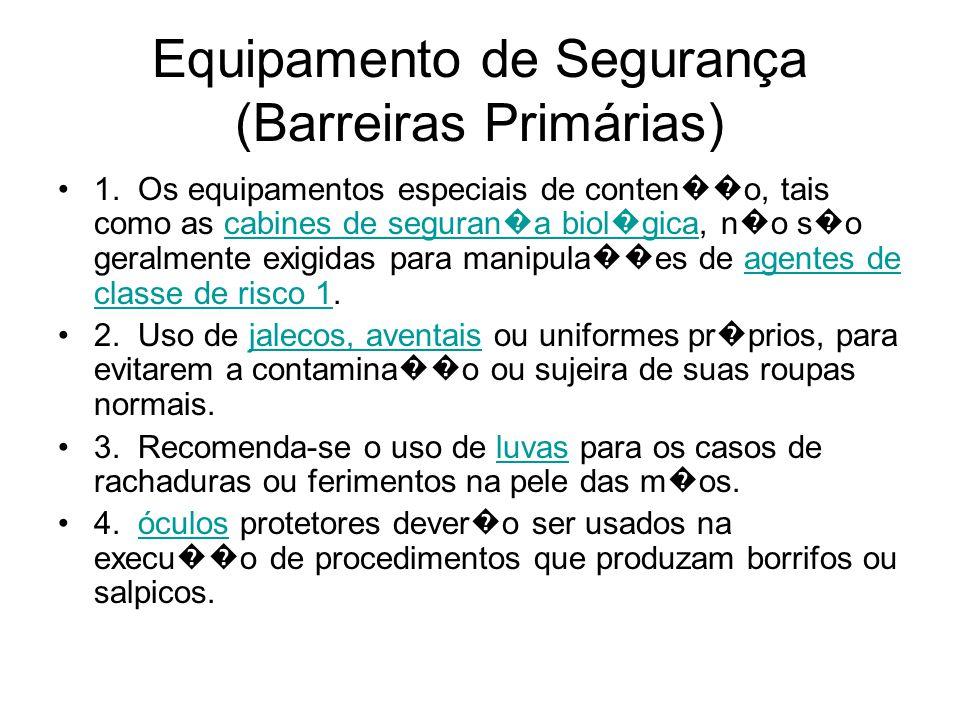 Equipamento de Segurança (Barreiras Primárias) 1. Os equipamentos especiais de conten �� o, tais como as cabines de seguran � a biol � gica, n � o s �