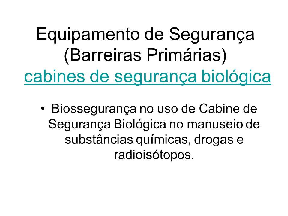 Equipamento de Segurança (Barreiras Primárias) cabines de segurança biológicacabines de segurança biológica Biossegurança no uso de Cabine de Seguranç