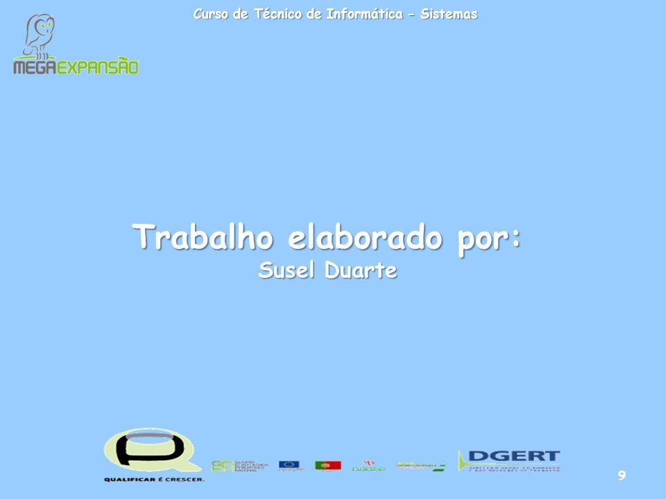 Trabalho elaborado por: Susel Duarte Curso de Técnico de Informática - Sistemas 9
