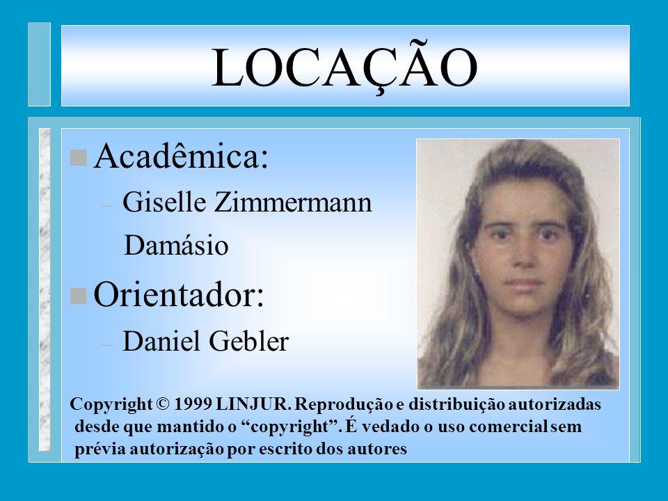 LOCAÇÃO n Acadêmica: – Giselle Zimmermann Damásio n Orientador: – Daniel Gebler Copyright © 1999 LINJUR. Reprodução e distribuição autorizadas desde q