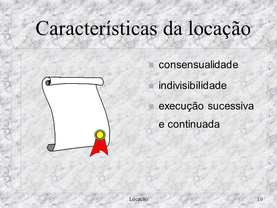 Locação10 Características da locação n consensualidade n indivisibilidade n execução sucessiva e continuada
