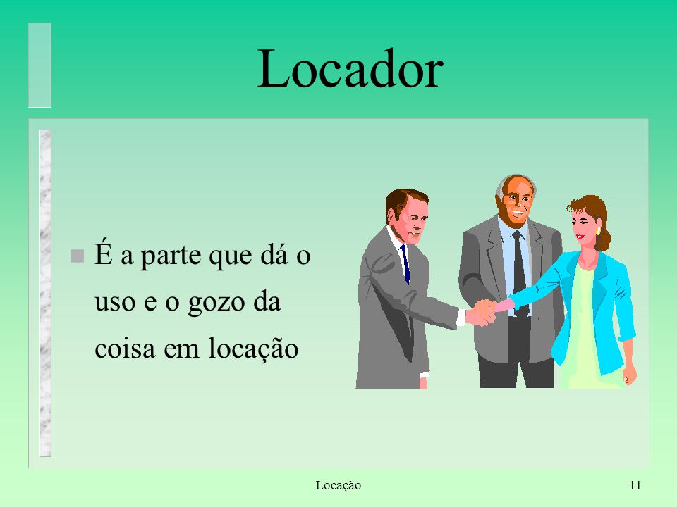 Locação11 Locador n É a parte que dá o uso e o gozo da coisa em locação