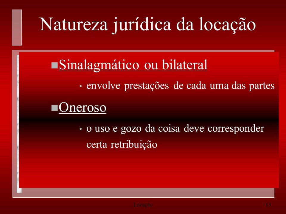 Locação13 Natureza jurídica da locação n Sinalagmático ou bilateral envolve prestações de cada uma das partes n Oneroso o uso e gozo da coisa deve cor