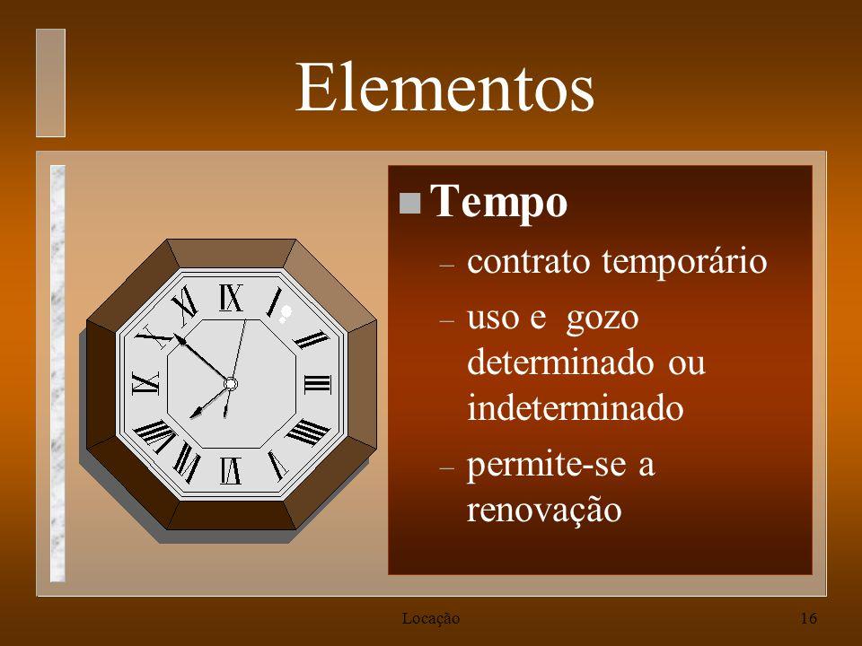 Locação16 Elementos n Tempo – contrato temporário – uso e gozo determinado ou indeterminado – permite-se a renovação