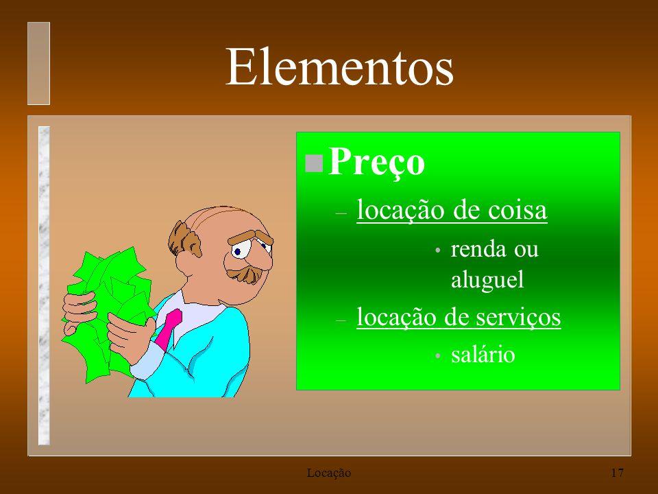 Locação17 Elementos n Preço – locação de coisa renda ou aluguel – locação de serviços salário