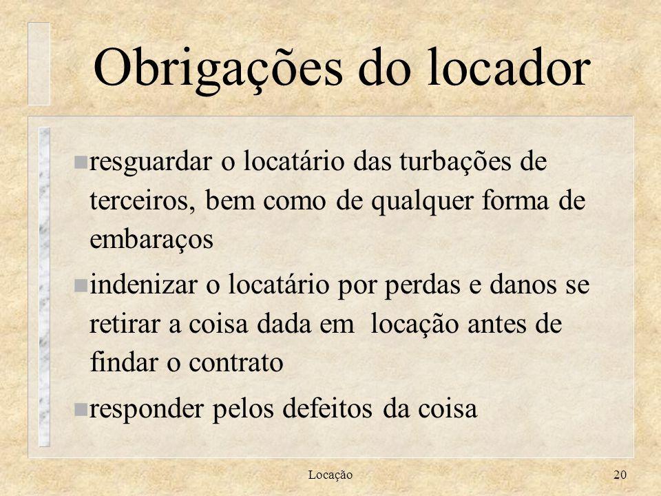 Locação20 Obrigações do locador n resguardar o locatário das turbações de terceiros, bem como de qualquer forma de embaraços n indenizar o locatário p