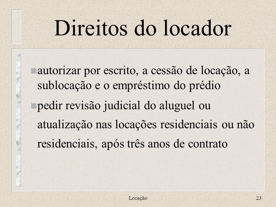 Locação23 Direitos do locador n autorizar por escrito, a cessão de locação, a sublocação e o empréstimo do prédio n pedir revisão judicial do aluguel