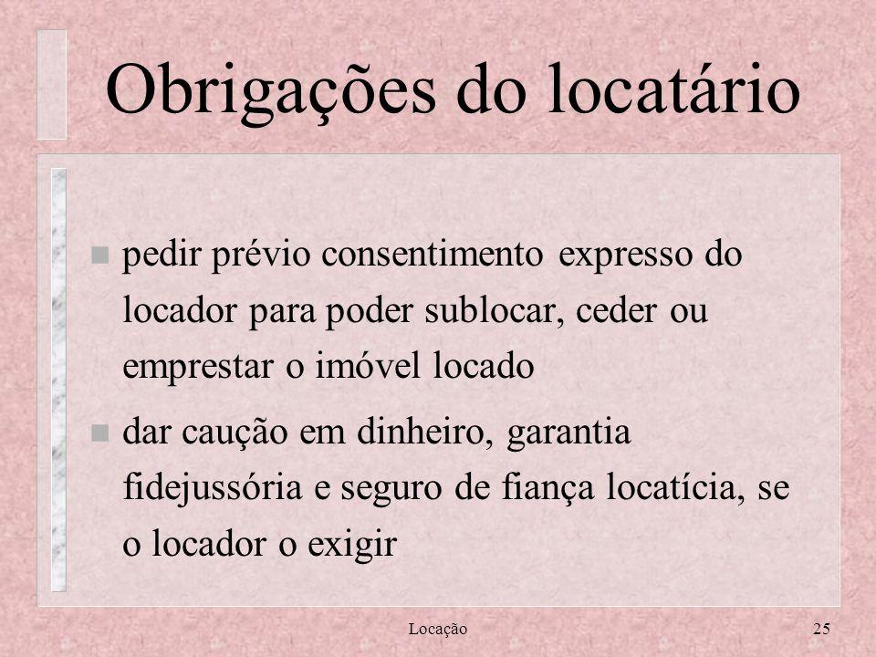 Locação25 Obrigações do locatário n pedir prévio consentimento expresso do locador para poder sublocar, ceder ou emprestar o imóvel locado dar caução