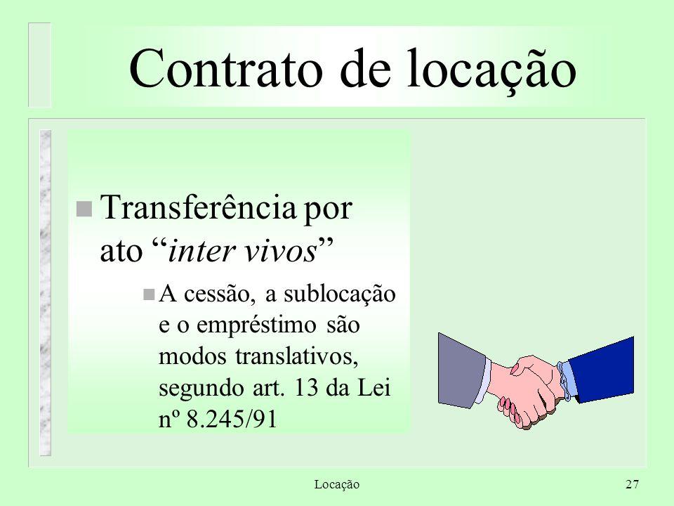 """Locação27 Contrato de locação n Transferência por ato """"inter vivos"""" n A cessão, a sublocação e o empréstimo são modos translativos, segundo art. 13 da"""