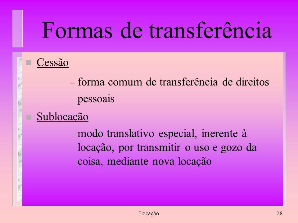 Locação28 Formas de transferência n Cessão – forma comum de transferência de direitos pessoais n Sublocação – modo translativo especial, inerente à lo
