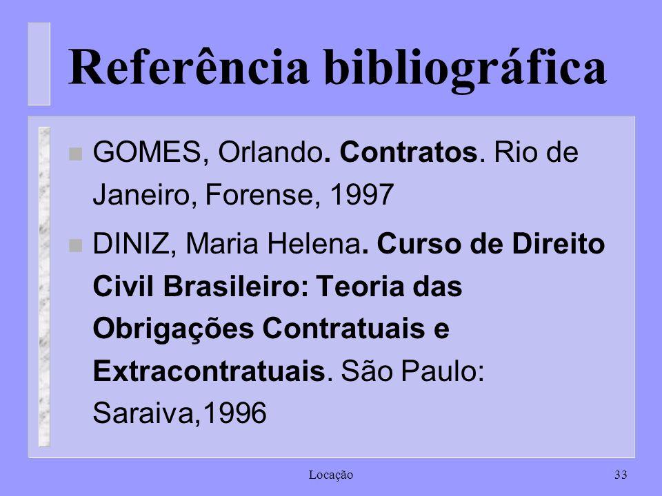Locação33 Referência bibliográfica n GOMES, Orlando. Contratos. Rio de Janeiro, Forense, 1997 n DINIZ, Maria Helena. Curso de Direito Civil Brasileiro
