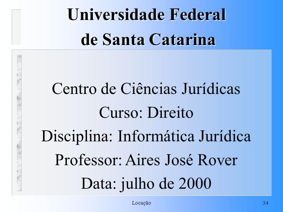 Locação34 Universidade Federal de Santa Catarina de Santa Catarina Centro de Ciências Jurídicas Curso: Direito Disciplina: Informática Jurídica Profes