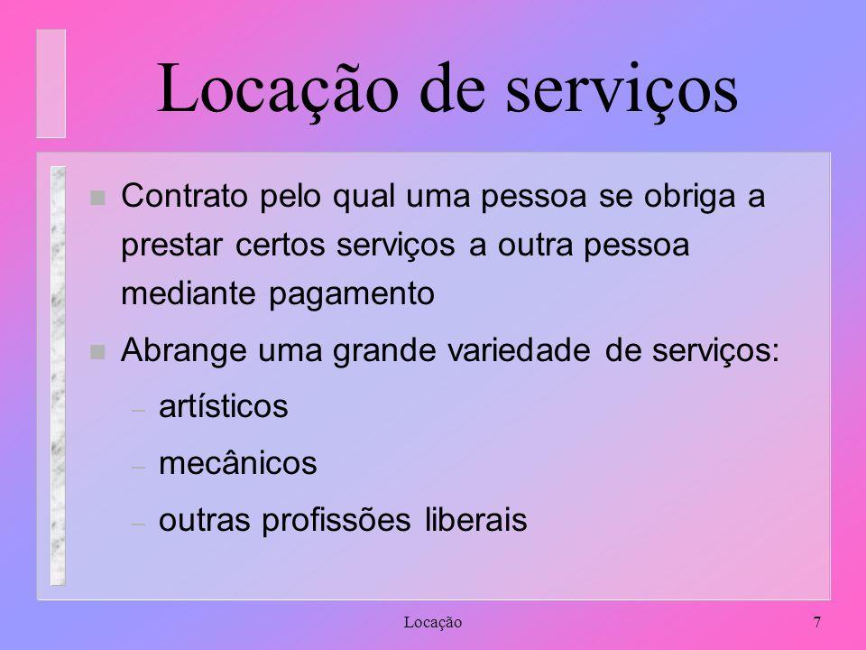 Locação7 Locação de serviços n Contrato pelo qual uma pessoa se obriga a prestar certos serviços a outra pessoa mediante pagamento n Abrange uma grand
