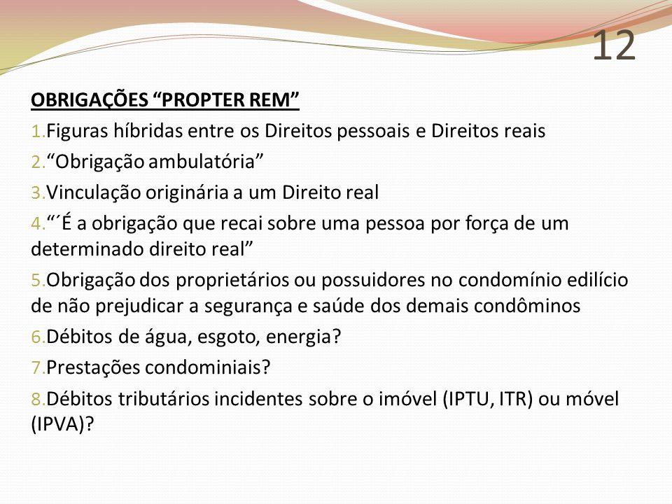 12 OBRIGAÇÕES PROPTER REM 1.Figuras híbridas entre os Direitos pessoais e Direitos reais 2.