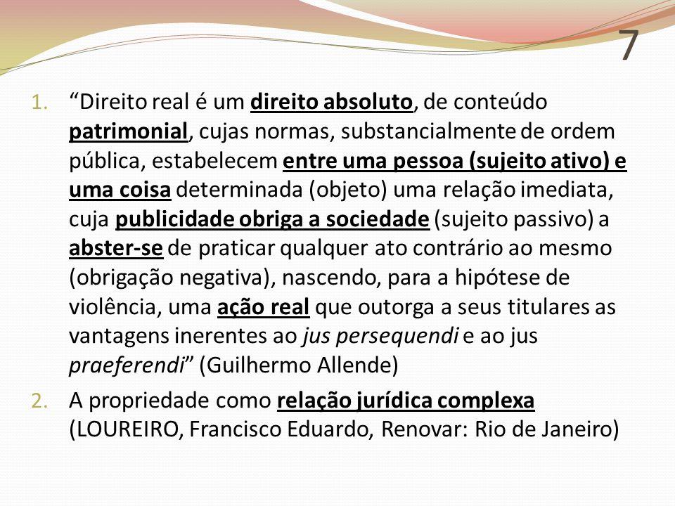 """7 1. """"Direito real é um direito absoluto, de conteúdo patrimonial, cujas normas, substancialmente de ordem pública, estabelecem entre uma pessoa (suje"""