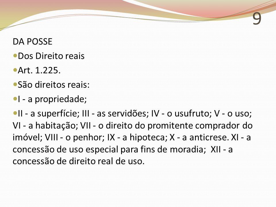 9 DA POSSE Dos Direito reais Art.1.225.