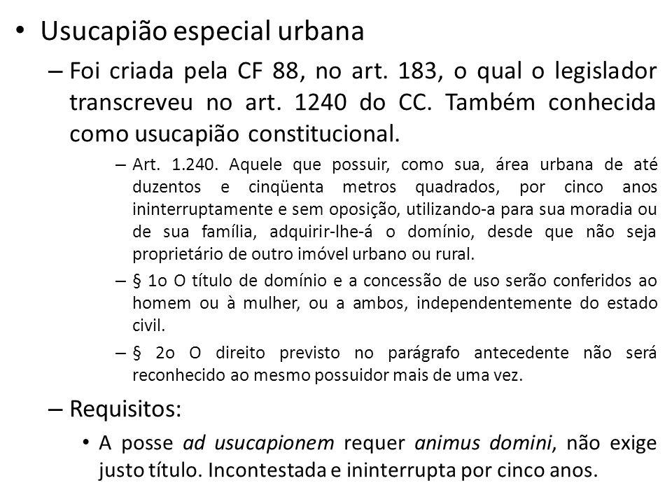 Usucapião especial urbana – Foi criada pela CF 88, no art.