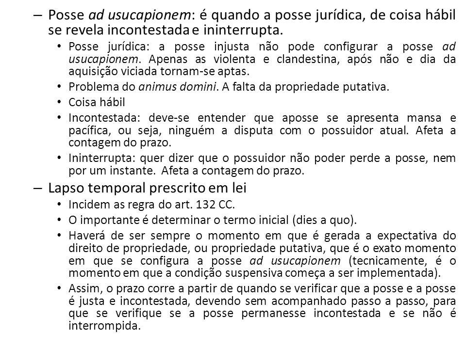 – Posse ad usucapionem: é quando a posse jurídica, de coisa hábil se revela incontestada e ininterrupta.