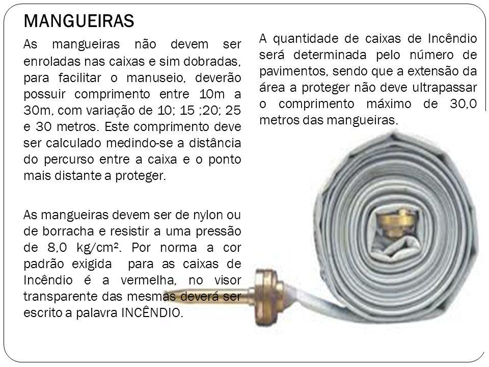MANGUEIRAS As mangueiras não devem ser enroladas nas caixas e sim dobradas, para facilitar o manuseio, deverão possuir comprimento entre 10m a 30m, co