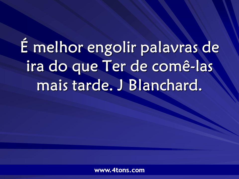 Pr. Marcelo Augusto de Carvalho 1 É melhor engolir palavras de ira do que Ter de comê-las mais tarde. J Blanchard. www.4tons.com