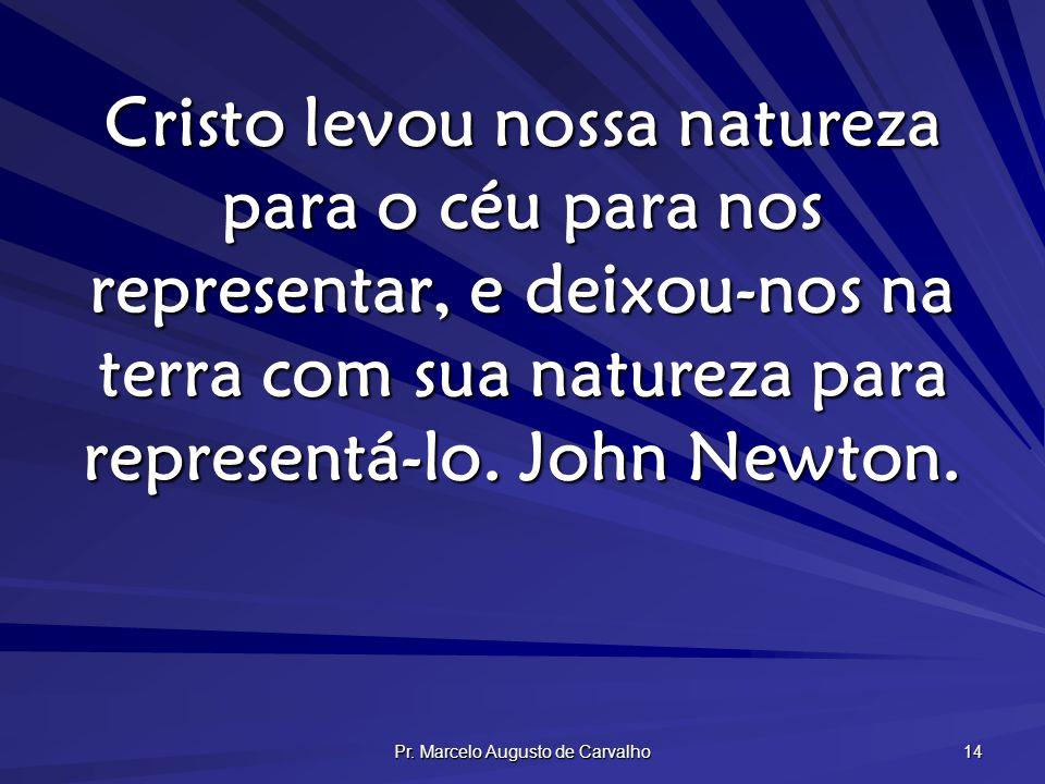 Pr. Marcelo Augusto de Carvalho 14 Cristo levou nossa natureza para o céu para nos representar, e deixou-nos na terra com sua natureza para representá