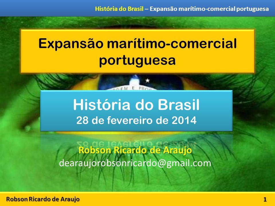Robson Ricardo de Araujo História do Brasil – Expansão marítimo-comercial portuguesa Expansão marítimo-comercial portuguesa 1 Robson Ricardo de Araujo
