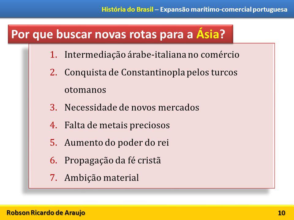 Robson Ricardo de Araujo História do Brasil – Expansão marítimo-comercial portuguesa 10 1.Intermediação árabe-italiana no comércio 2.Conquista de Cons