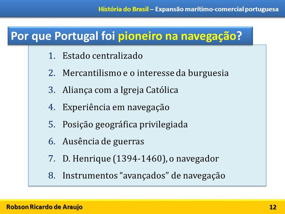 Robson Ricardo de Araujo História do Brasil – Expansão marítimo-comercial portuguesa 12 1.Estado centralizado 2.Mercantilismo e o interesse da burgues