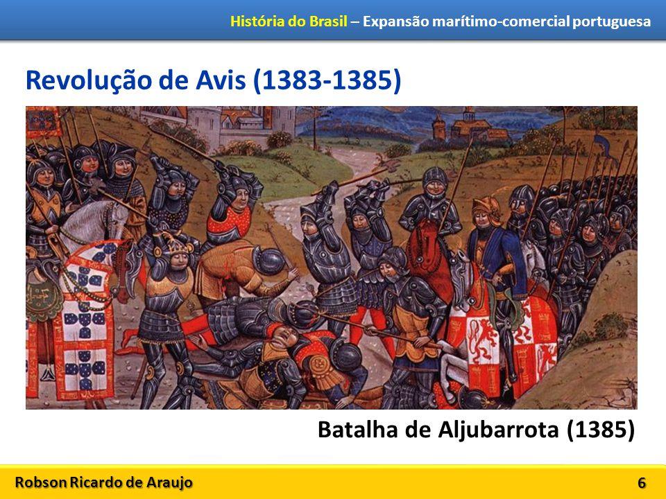 Robson Ricardo de Araujo História do Brasil – Expansão marítimo-comercial portuguesa 7 Inicia-se a DINASTIA DE AVIS (1385-1580) D.