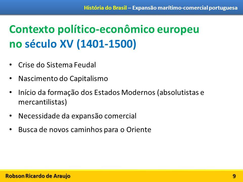 Robson Ricardo de Araujo História do Brasil – Expansão marítimo-comercial portuguesa 9 Contexto político-econômico europeu no século XV (1401-1500) Cr
