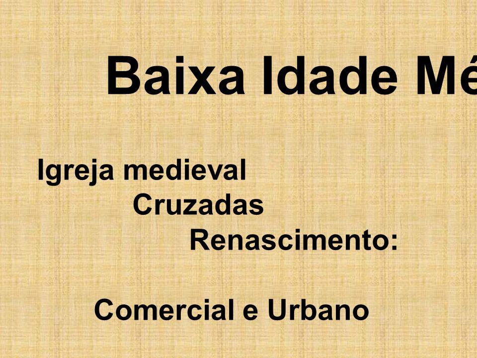 Baixa Idade Média Igreja medieval Cruzadas Renascimento: Comercial e Urbano