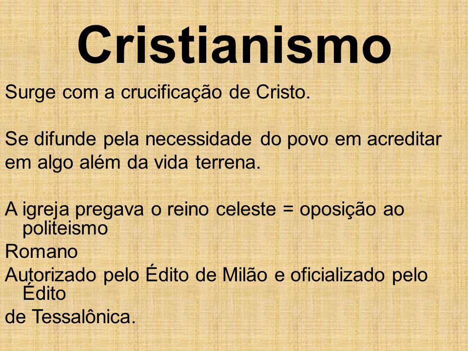 Cristianismo Surge com a crucificação de Cristo. Se difunde pela necessidade do povo em acreditar em algo além da vida terrena. A igreja pregava o rei