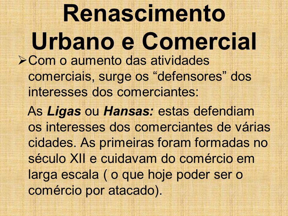 """Renascimento Urbano e Comercial  Com o aumento das atividades comerciais, surge os """"defensores"""" dos interesses dos comerciantes: As Ligas ou Hansas:"""