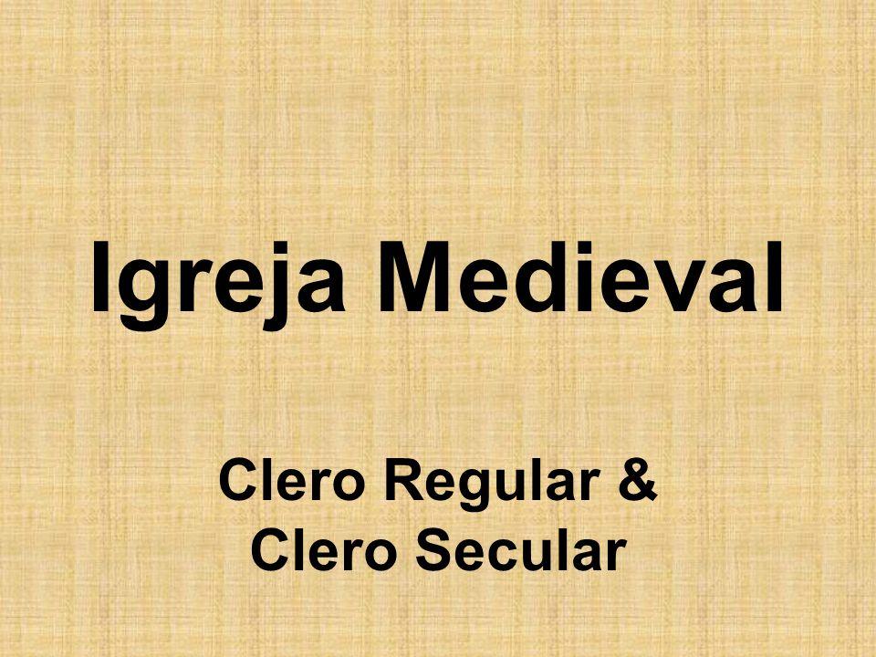 Divisão de Clero Regular  Viviam em Mosteiros, sem muito contato com a sociedade leiga.