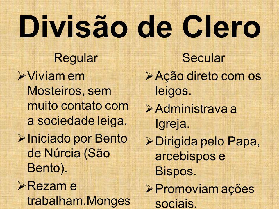 Divisão de Clero Regular  Viviam em Mosteiros, sem muito contato com a sociedade leiga.  Iniciado por Bento de Núrcia (São Bento).  Rezam e trabalh