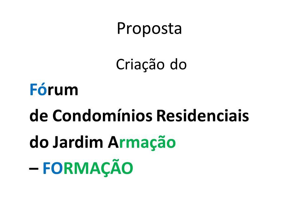 Proposta Criação do Fórum de Condomínios Residenciais do Jardim Armação – FORMAÇÃO
