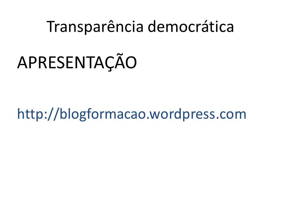 Transparência democrática APRESENTAÇÃO http://blogformacao.wordpress.com