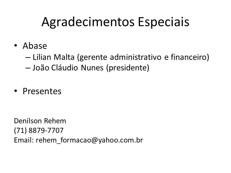 Agradecimentos Especiais Abase – Lilian Malta (gerente administrativo e financeiro) – João Cláudio Nunes (presidente) Presentes Denilson Rehem (71) 8879-7707 Email: rehem_formacao@yahoo.com.br